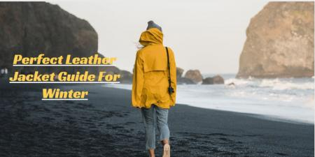 Perfect Leather Jacket Guide For Winter